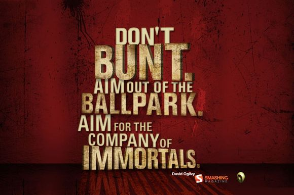 Don't Bunt... Aim for the company of the Immortals...